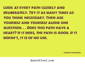 Make personalized picture quote about inspirational - Look at every path closely and deliberately...
