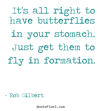 Quotes about inspirational - It's all right to have butterflies in your stomach. just get them..