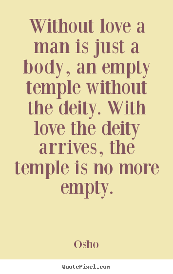 Quotes about inspirational - Without love a man is just a body, an empty temple..
