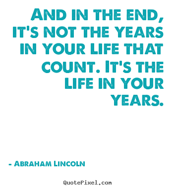 Quote about life - And in the end, it's not the years in your life..