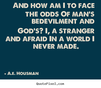 Create custom picture quote about life - And how am i to face the odds of man's bedevilment and god's?..