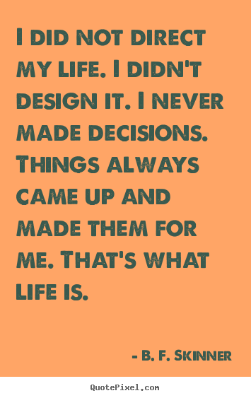 Quotes about life - I did not direct my life. i didn't design..