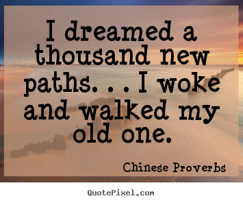 Make personalized photo quotes about life - I dreamed a thousand new paths. . . i woke and walked my..