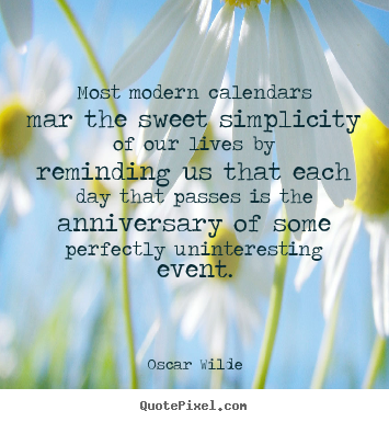 Make custom image quotes about life - Most modern calendars mar the sweet simplicity..