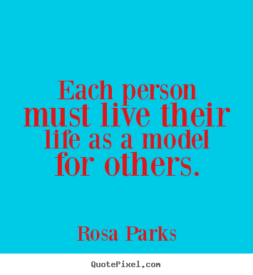 Rosa Parks image quotes - Each person must live their life as a model for others. - Life quote