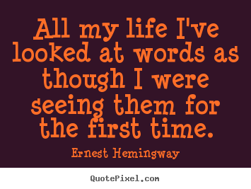 Life quotes - All my life i've looked at words as though i were seeing..