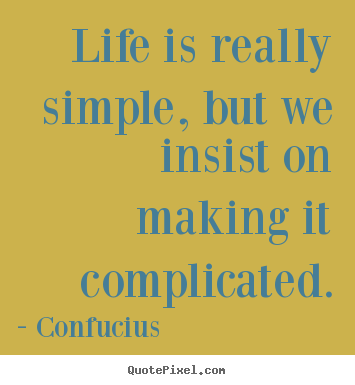 Quote about life - Life is really simple, but we insist on making..