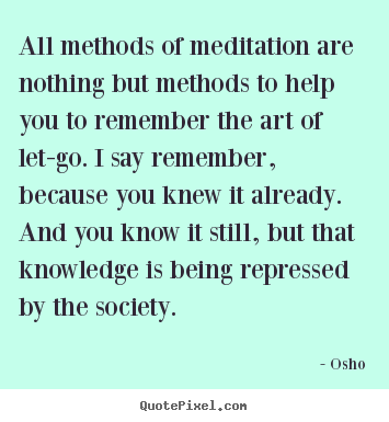 Quotes about life - All methods of meditation are nothing but methods..