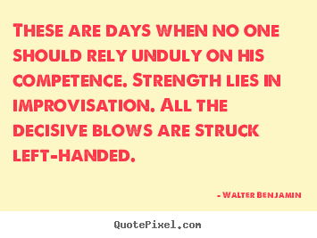 Quotes about life - These are days when no one should rely unduly..