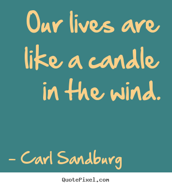 Quotes about life - Our lives are like a candle in the wind.