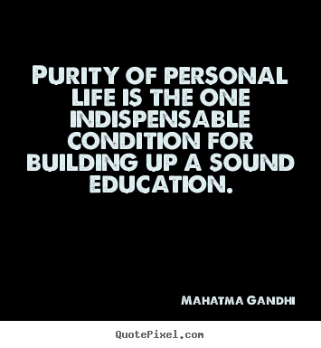 Life quote - Purity of personal life is the one indispensable condition for..