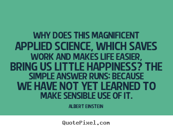 Albert Einstein picture quotes - Why does this magnificent applied science, which saves work and.. - Life quotes