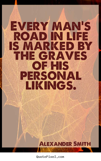 Life quote - Every man's road in life is marked by the graves of his..