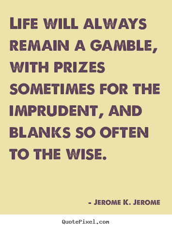 How to design image quotes about life - Life will always remain a gamble, with prizes sometimes..