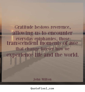 Design custom picture quotes about life - Gratitude bestows reverence, allowing us to encounter everyday..