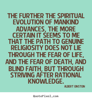 Life quotes - The further the spiritual evolution of mankind..