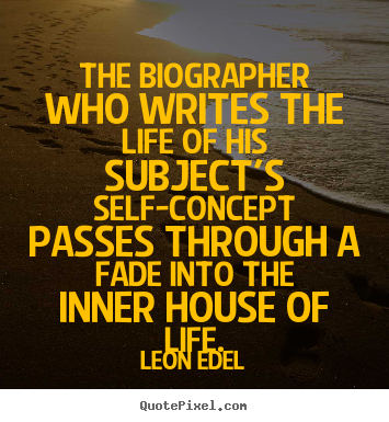 Life quote - The biographer who writes the life of his subject's..