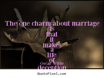 Design picture quotes about life - The one charm about marriage is that it makes..