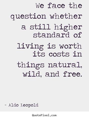 Aldo Leopold picture quotes - We face the question whether a still higher.. - Life sayings