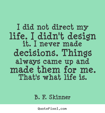 Create your own picture quotes about life - I did not direct my life. i didn't design..