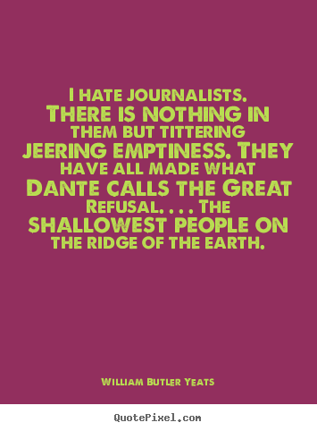 Make image quotes about life - I hate journalists. there is nothing in them..