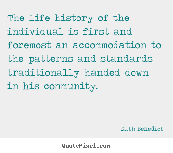 The life history of the individual is first and foremost an.. Ruth Benedict popular life quotes