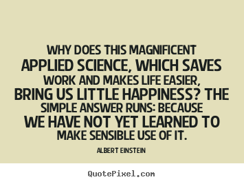 Albert Einstein picture quote - Why does this magnificent applied science, which.. - Life quotes