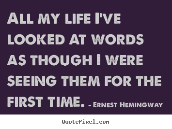 Life quotes - All my life i've looked at words as though..