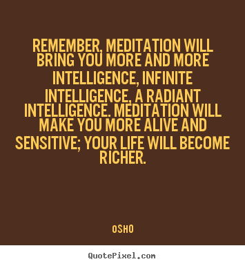 Make custom picture quotes about life - Remember, meditation will bring you more and more..