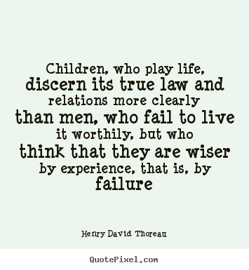 How to make picture quotes about life - Children, who play life, discern its true law and relations..