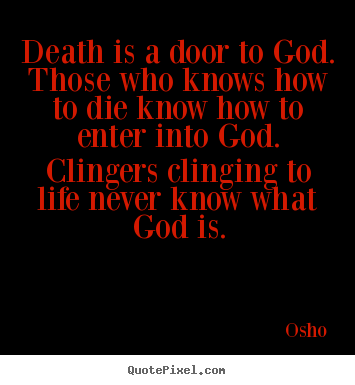 Life quote - Death is a door to god. those who knows how to die..
