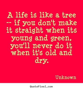 How to make picture sayings about life - A life is like a tree -- if you don't make it..