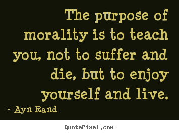 Create graphic photo quote about life - The purpose of morality is to teach you, not to suffer..