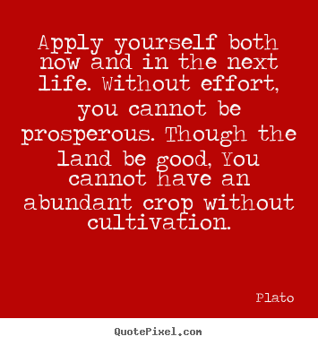 Plato picture quotes - Apply yourself both now and in the next life. without effort,.. - Life quotes