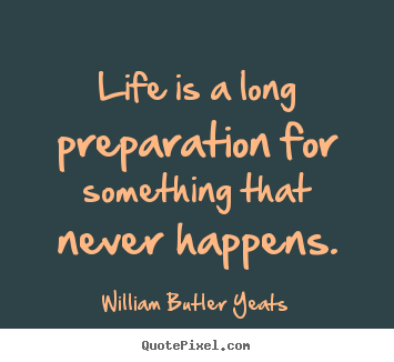 Life quotes - Life is a long preparation for something that never..