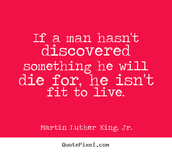 Design picture quotes about life - If a man hasn't discovered something he will die..