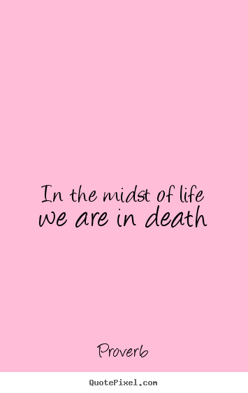 Make personalized picture quotes about life - In the midst of life we are in death