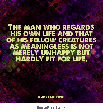 Quotes about life - The man who regards his own life and that of his fellow creatures..