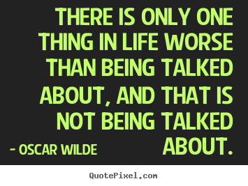 Create graphic image quotes about life - There is only one thing in life worse than being talked about,..