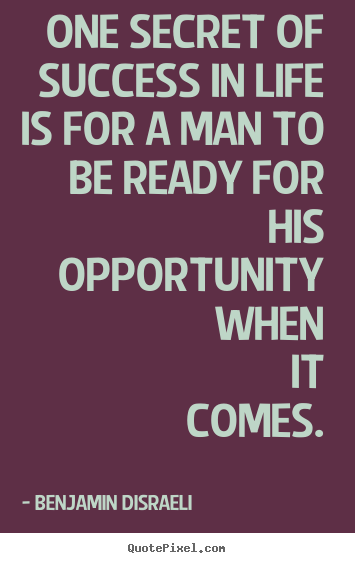 How to make picture quotes about life - One secret of success in life is for a man to be ready for his opportunity..