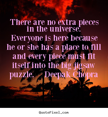 Unknown Author image quote - There are no extra pieces in the universe.  everyone.. - Life quotes