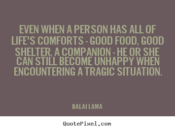 Dalai Lama picture quotes - Even when a person has all of life's comforts.. - Life quotes