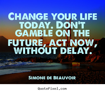 Life quote - Change your life today. don't gamble on the..