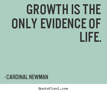 Create custom picture quote about life - Growth is the only evidence of life.