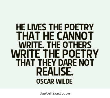 Life quote - He lives the poetry that he cannot write. the others..