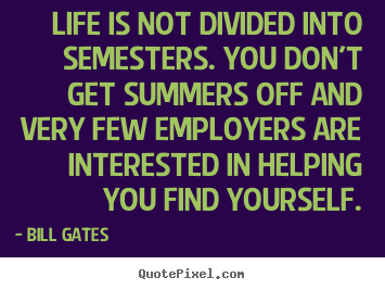 Bill Gates picture sayings - Life is not divided into semesters. you don't get.. - Life quotes