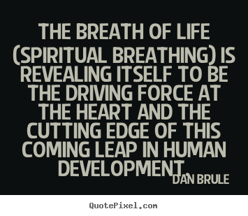 How to make picture quotes about life - The breath of life (spiritual breathing) is revealing..