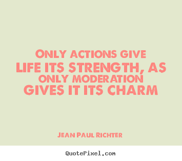 Jean Paul Richter picture quotes - Only actions give life its strength, as only.. - Life quote