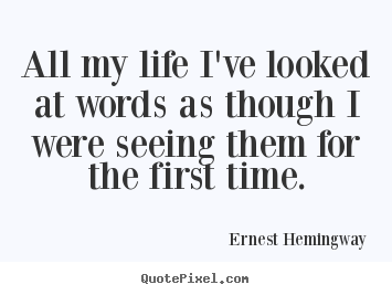 Quotes about life - All my life i've looked at words as though i were seeing..