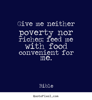 Bible poster quote - Give me neither poverty nor riches; feed me with food convenient.. - Life quote